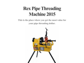 Rex Pipe Threading Machine 2015