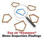 "Top 10 ""Common"" Home Inspection Findings"
