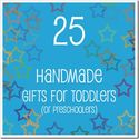 25 Handmade Gifts for Toddlers (or Preschoolers) - Joyful Abode