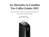 An Alternative to Canadian Tire Coffee Grinder 2015