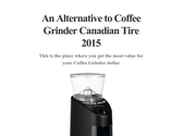 An Alternative to Coffee Grinder Canadian Tire 2015