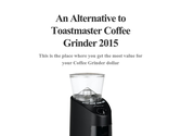 An Alternative to Toastmaster Coffee Grinder 2015