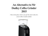 An Alternative to Mr Dudley Coffee Grinder 2015