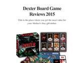 Dexter Board Game Reviews 2015