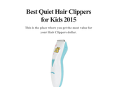 Best Quiet Hair Clippers for Kids 2015