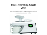 Best Triturating Juicers 2015