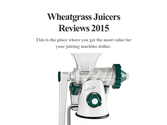 Wheatgrass Juicers Reviews 2015
