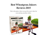 Best Wheatgrass Juicers Reviews 2015