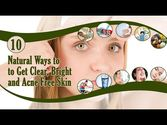 10 Natural Ways to Get Clear, Bright and Acne Free Skin at Home