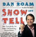 By Dan Roam Show and Tell: How Everybody Can Make Extraordinary Presentations