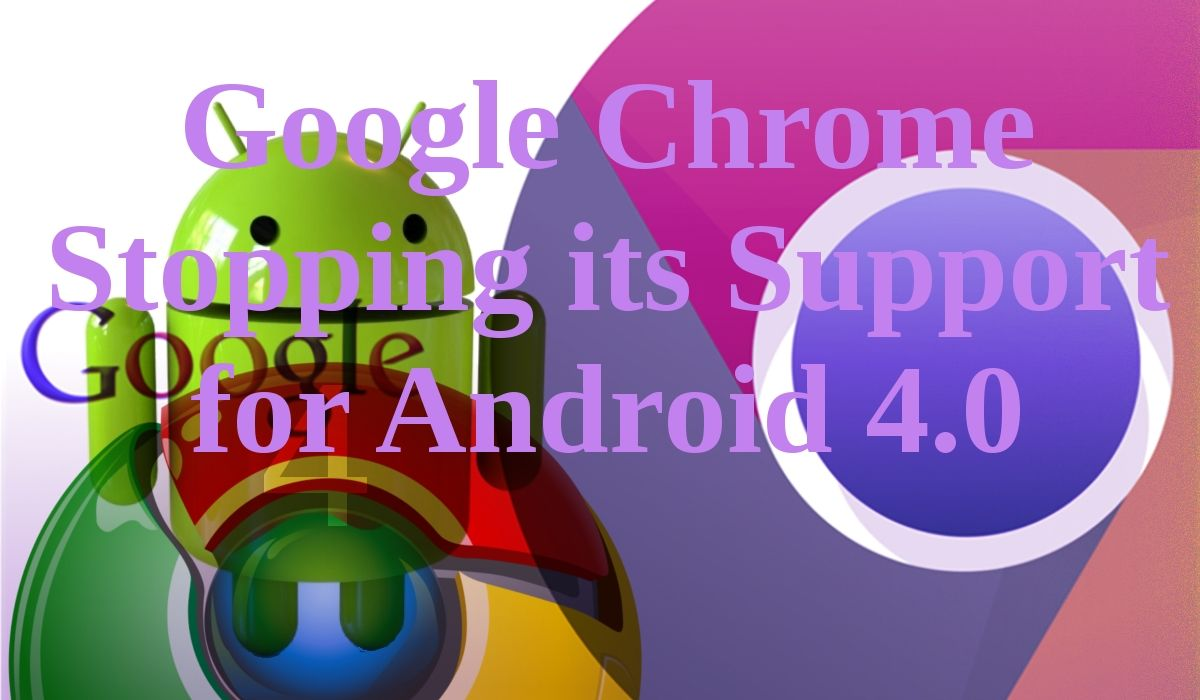 Headline for Google Stopping its Support on Updating Chrome for Android 4.0
