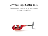 3 Wheel Pipe Cutter 2015