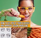 How to Get Rid of Your Glasses and Improve Vision Problems
