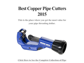 Best Copper Pipe Cutters 2015