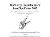 Best Large Diameter Black Iron Pipe Cutter 2015