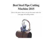 Best Steel Pipe Cutting Machine 2015
