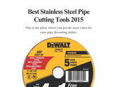 Best Stainless Steel Pipe Cutting Tools 2015