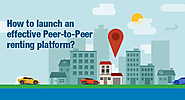 How to launch an effective Peer-to-Peer renting platform?