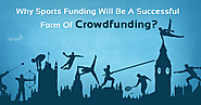 Why Sports Funding Will Be A Successful Form Of Crowdfunding?