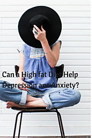 Anxiety and Depression Would a High Fat Diet Help?