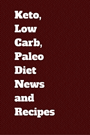 Keto, Low Carb, Paleo Diet News and Recipes