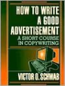 How to Write a Good Advertisement Publisher: Wilshire Book Company