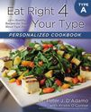 Eat Right 4 Your Type Personalized Cookbook Type A: 150+ Healthy Recipes