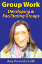 Group Work: Developing and Facilitating Groups
