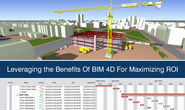 Leveraging the Benefits Of BIM 4D For Maximizing ROI