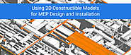 Using 3D Constructible Models for MEP Design and Installation