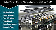 Why Small Firms Should Also Invest In BIM?