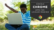 3 #Google #Chrome Apps for Leveled Reading (and much more!)