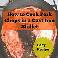 How to Cook Pork Chops in a Cast Iron Skillet