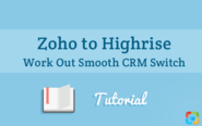 Zoho to Highrise: Work Out Smooth CRM Switch [Tutorial]