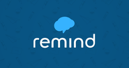 USE REMIND to Send REMINDERS to STUDENTS and PARENTS