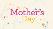 Happy Mothers Day Pictures - Happy Mothers Day Quotes