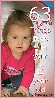 63 Things to do with Your 2-Year-Old · LoveLiveGrow