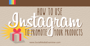 How to Use Instagram to Promote Your Products |