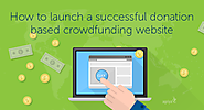 How to launch a successful donation based crowdfunding website