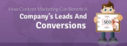 How Content Marketing can benefit a Company's Leads and Conversions