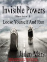 Smashwords - Invisible Powers - Loose Yourself And Run - A book by Jaden Mars