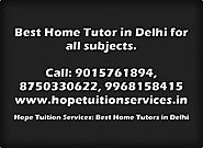 Best Home Tutor in Delhi:Hope Tuition Services