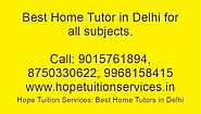 Home Tutor in Delhi for Physics,Chemistry,Math,Biology,French,Spanish,Science,English,Geography etc.