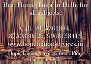 Home Tutor in Vasant Kunj, Home Tuition in Vasant Kunj for Chemistry, Physics, Math, Biology, French, Spanish, Englis...