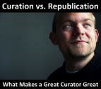 What Makes A Great Curator Great? How To Distinguish High-Value Curation From Generic Republishing