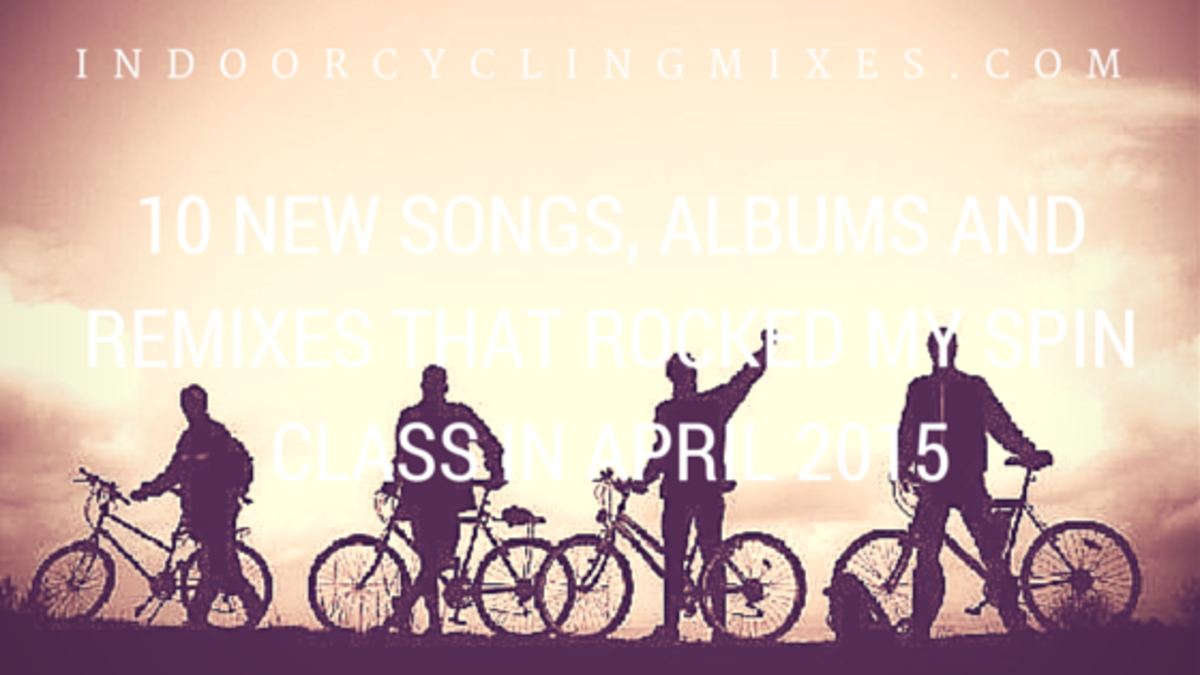 Headline for 10 New Songs, Albums And Remixes That Rocked my Spin Class In April 2015