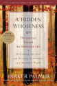 A Hidden Wholeness: The Journey Toward an Undivided Life