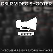 DSLR Video Shooter - Tutorials, Tools and Reviews for DSLR Video Shooters