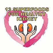 Top 13 Superfoods To Maintain A Healthy Kidney