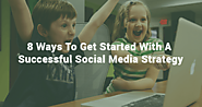 8 Ways To Get Started With A Successful Social Media Strategy